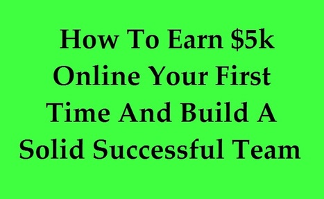 How To Earn $5k Online Your First Time And Build A Solid Suc | Business Tips & Tricks | Scoop.it