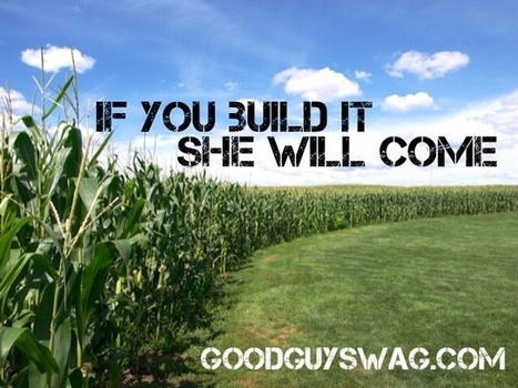 If You Build It She Will Come | GoodGuySwag | Recipes | Scoop.it