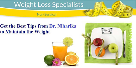Get the Best Tips from Dr. Niharika to Maintain the Weight | Weight Loss Tips | Scoop.it