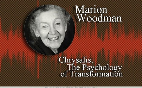Marion Woodman - Chrysalis: The Psychology of Transformation | Videos, Podcasts | Scoop.it