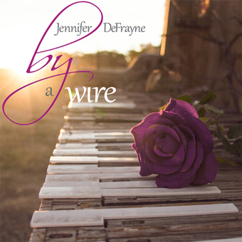 New Piano Album - By a Wire - from Jennifer DeFrayne, Reflects Passion, Determination and Originality | Playing the Piano | Scoop.it