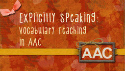 Explicitly Speaking: Vocabulary Teaching in AAC | AAC & Language Intervention | Scoop.it