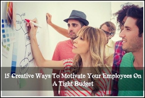 15 Creative Ways To Motivate Your Employees On A Tight Budget | Business | Scoop.it