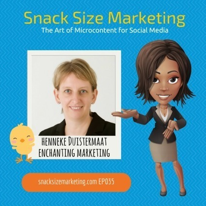 Interview with Henneke Duistermaat of Enchanting Marketing - Tanya Smith Online | Snack Size Content Marketing Strategy | Scoop.it