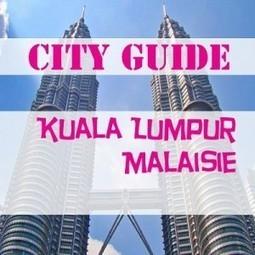 Visiter Kuala Lumpur pour la 1ère fois : conseils et astuces | Info-Tourisme | Scoop.it