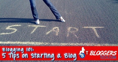 Blogging 101: 5 Tips on Starting a Blog | Bloggers Tech | Scoop.it