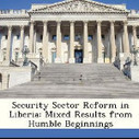 Security Sector Reform in Liberia: Mixed Results from Humble Beginnings book download<br/><br/>Mark Malan<br/><br/><br/>Download here http://beseduw.info/1/books/Security-Sector-Reform-in-Liberia--Mixed-Results-from-H... | SECURITY STUDIES | Scoop.it