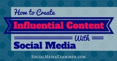 How to Create Influential Content With Social Media | | digital marketing strategy | Scoop.it