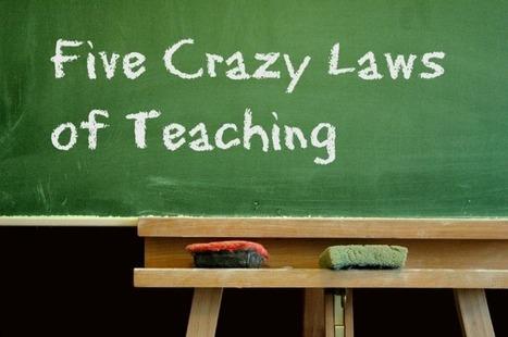 5-Crazy-Laws-of-Teaching | Lisa Van Gemert | Education | Scoop.it