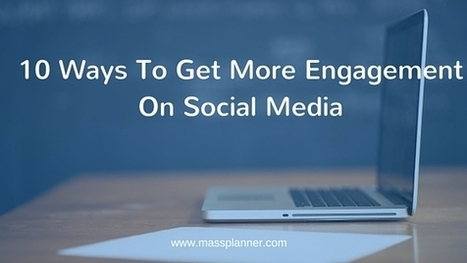 10 Ways To Get More Engagement On #SocialMedia | Social Media Strategies | Scoop.it