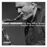 Jazz Reviews: By Any Other NameJerry Bergonzi - By Lloyd Sachs | Jazz from WNMC | Scoop.it