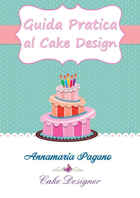 "Scarica Gratis l'E-Book ""Guida Pratica al Cake Design""   Cake Design e Decorazioni Torte   Scoop.it"
