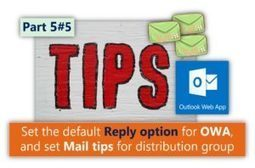 Set the default Reply option for OWA and set Mail tips for distribution group - Part 5#5 | o365info.com | Scoop.it