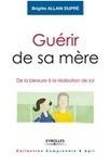 Guérir de sa mère,  Brigitte Allain-Dupre | Education Communication Books  Lectures Apprentissage Music  Learning1 | Scoop.it