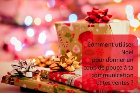 Comment utiliser Noël pour donner un coup de pouce à ta communication et tes ventes   Idées de DIY   Scoop.it