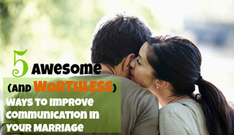 5 Awesome (and Worthless) Ways to Improve Communication in Your Marriage | Healthy Marriage Links and Clips | Scoop.it