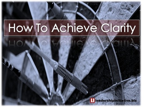 How To Achieve Clarity Or A Clarity System To Cope With Ambiguity! - Leadership Initiative @Business | Takis Athanassiou | Leadership Initiative | Scoop.it