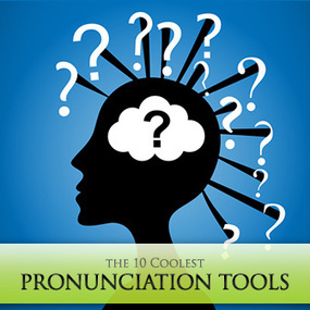 How Do You Say That? The 10 Coolest Pronunciation Tools for ESL Students | Strategies for teaching English Language Learners | Scoop.it