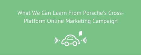 What We Can Learn From Porsche's Cross-Platform Online Marketing Campaign | Be a Marketing Wizard | Scoop.it