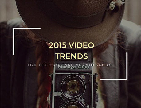 2015 Video Trends You Need To Take Advantage Of | Social Media Useful Info | Scoop.it