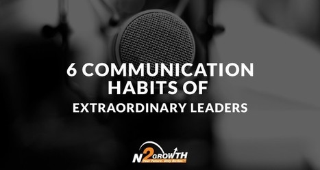 6 Communication Habits of Extraordinary Leaders | curating content | Scoop.it