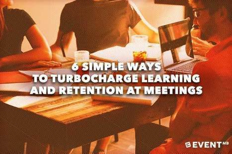 6 Simple Ways to Turbocharge Learning and Retention at Meetings | Events Management | Scoop.it