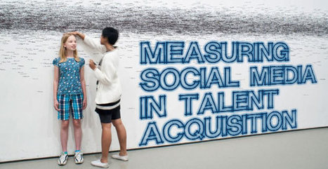 Measuring Social Media in Talent Acquisition | Recruitment Marketing, Talent Attraction & Employer Branding | Scoop.it