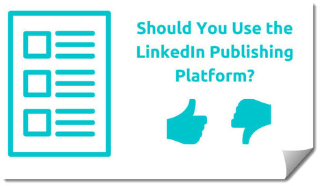 Should You Use the LinkedIn Publishing Platform? | Business in a Social Media World | Scoop.it