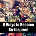 Six Ways to Become Re-Inspired | Unplug | Scoop.it