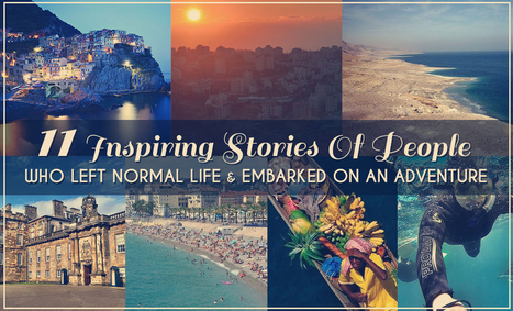 11 Inspiring Stories Of People Who Left Normal Life And Embarked On An Adventure | Storied Lives | Social-World, Blog, Network, Storytelling, Curation, Leadership | Scoop.it