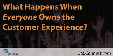 What Happens When Everyone Owns the Customer Experience? | Customer Experience, Satisfaction et Fidélité client | Scoop.it