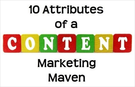 The 10 Most Important Attributes of a Content Marketing Maven | Gestión de contenidos | Scoop.it