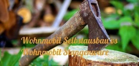 Wohnmobil Selbstausbau vs Wohnmobil Stangenware | Rumtreiber on Tour | Scoop.it