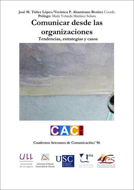 Comunicar desde la organizaciones. Tendencias, estrategias y casos / (Miguel Túñez López y Verónica Altamirano, Coord | Comunicación en la era digital | Scoop.it