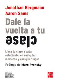 Un maestro enREDado: DALE LA VUELTA A TU CLASE (Jonathan Bergmann y Aaron Sams)   COMPETENCIASEDUCATIVAS   Scoop.it