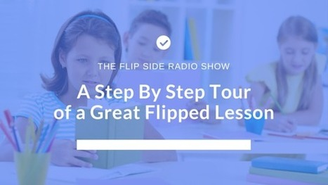 A Step by Step Tour of a Great Flipped Lesson | E-learning | Scoop.it