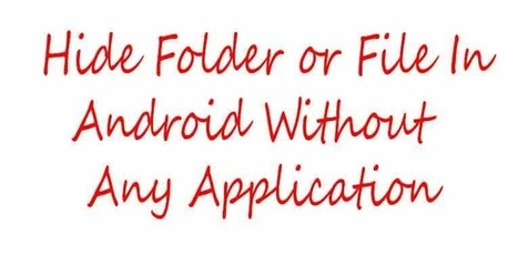 Hide Folder or File In Android Without Any App - Techno2know | Technology | Scoop.it