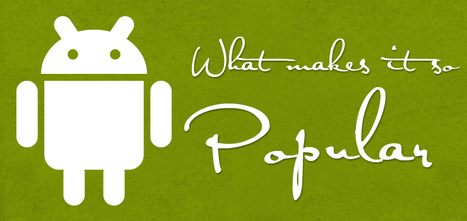 What Makes Android So Popular? | Mobile App Development - Iphone, Android, Windows & Hybrid Mobile Apps | Scoop.it