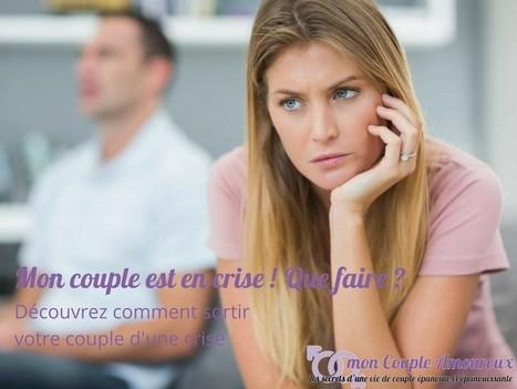 Mon couple est en crise ! Que faire ? Comment en sortir ? | mon Couple Amoureux | Scoop.it