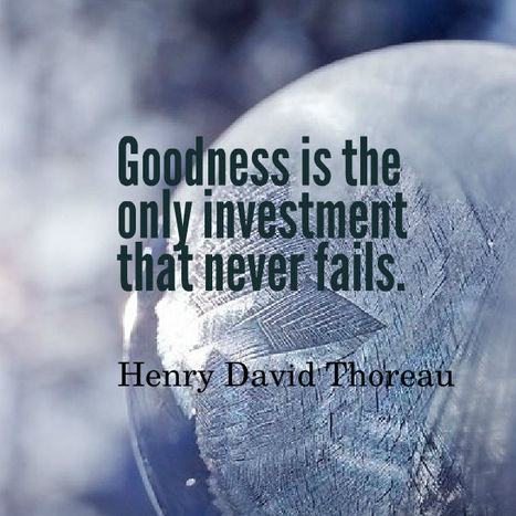 Goodness is the only investment that never fails. Henry David Thorean | Picture Quotes and Proverbs | Scoop.it