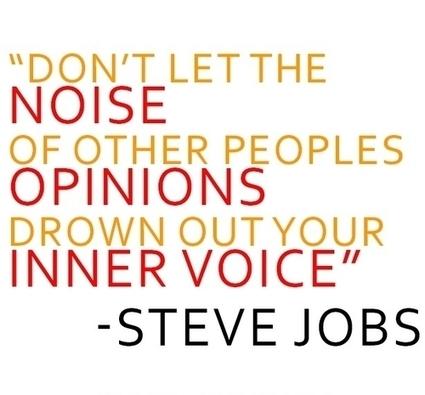 Don't let the noise of others peoples opinions drown out your inner voice. | Steve Jobs Picture Quotes | Quoteswave | Steve Jobs Quotes | Scoop.it