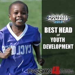 Football Manager 2014 Head of Youth Development - FM2014 Staff Recommendation | Passion for Football Manager | Sports Faciity Management. 960484492 | Scoop.it