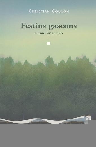 """Dégustation littéraire : Christian Coulon : Festins gascons, """"Cuisiner sa vie""""   CEPDIVIN - Les Imaginaires du Vin   Scoop.it"""