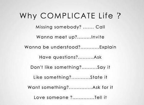 Why complicating life ? Say what you want! | Inspirations for Life | Scoop.it