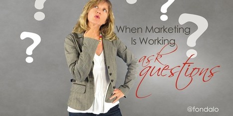 When Marketing Is Working – Ask Questions | Business Support | Scoop.it