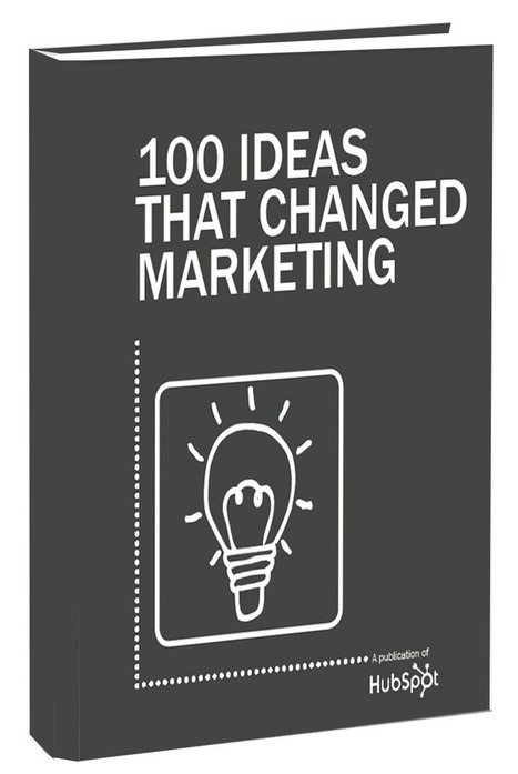 100 Ideas That Changed Marketing Free Ebook From HubSpot | Marketing Revolution | Scoop.it