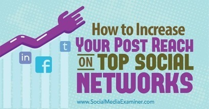 How to Increase Your Post Reach on Top Social Networks | Social Media Strategies | Scoop.it