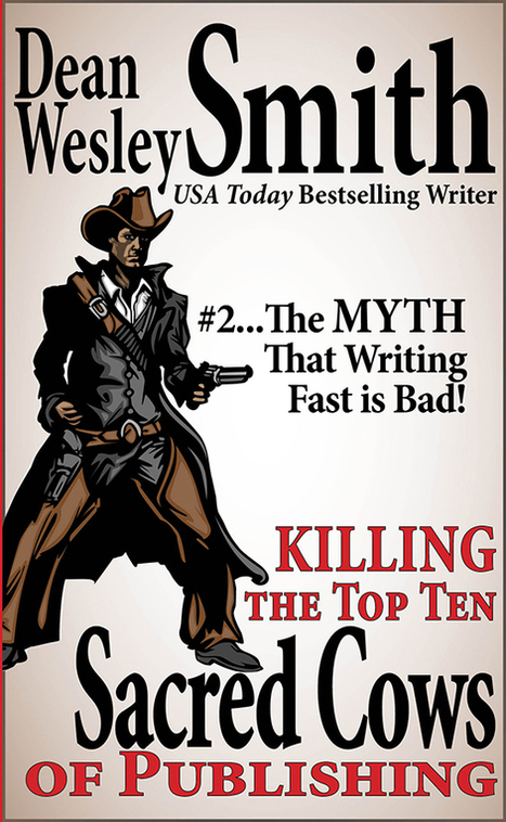 Killing the Top Ten Sacred Cows of Publishing | Myth #2: Writing Fast is Bad | Indie Writing | Scoop.it