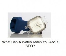 What Can A Watch Teach You About SEO? - Blogging Tips | Internet Entrepreneurship Tips to Make Money Online | Scoop.it