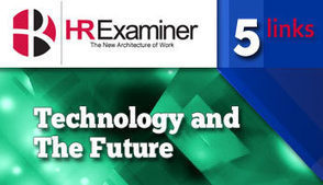 Five Links: Technology and The Future | HR Examiner with John Sumser | Talent acquisition strategy and technology | Scoop.it